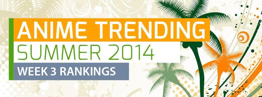 Anime Trending summer 2014 anime rankings week 3